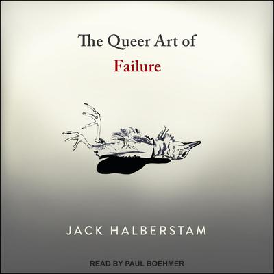 The Queer Art of Failure Audiobook, by Jack Halberstam