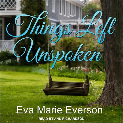 Things Left Unspoken: A Novel Audiobook, by Eva Marie Everson