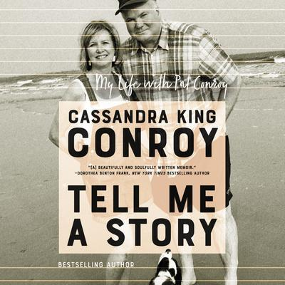 Tell Me A Story: My Life with Pat Conroy Audiobook, by Cassandra King Conroy