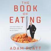 The Book of Eating: Adventures in Professional Gluttony Audiobook, by Adam Platt