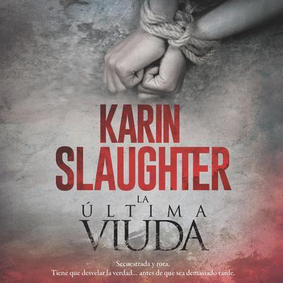 Last Widow, The  última viuda, La (Spanish edition) Audiobook, by Karin Slaughter