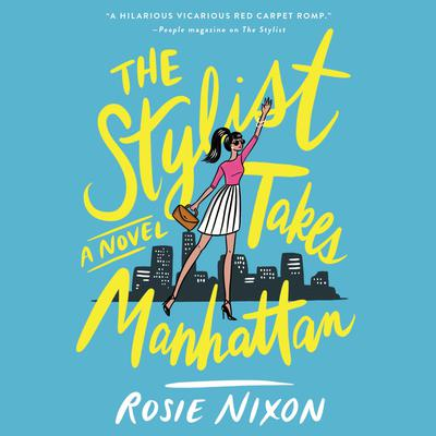 The Stylist Takes Manhattan: A Novel Audiobook, by Rosie Nixon
