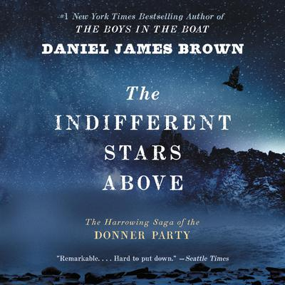 The Indifferent Stars Above: The Harrowing Saga of the Donner Party Audiobook, by Daniel James Brown