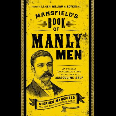 Mansfields Book of Manly Men: An Utterly Invigorating Guide to Being Your Most Masculine Self Audiobook, by Stephen Mansfield