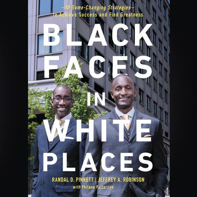 Black Faces in White Places: 10 Game-Changing Strategies to Achieve Success and Find Greatness Audiobook, by Jeffrey Robinson