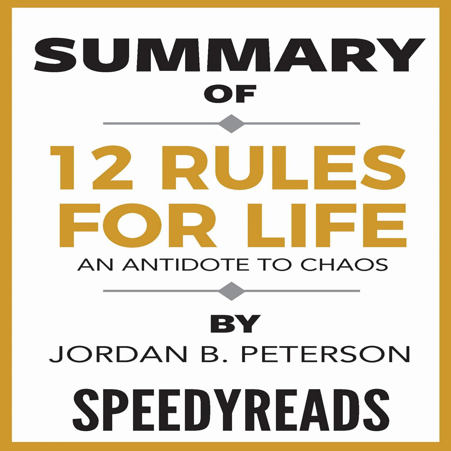 Printable Summary of 12 Rules for Life: An Antidote to Chaos by Jordan B. Peterson—Finish Entire Book in 15 Minutes Audiobook Cover Art