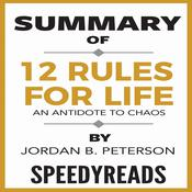 Summary of 12 Rules for Life: An Antidote to Chaos by Jordan B. Peterson—Finish Entire Book in 15 Minutes Audiobook, by SpeedyReads