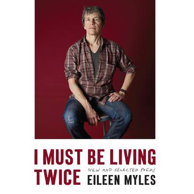 I Must Be Living Twice: New and Selected Poems Audiobook, by Eileen Myles