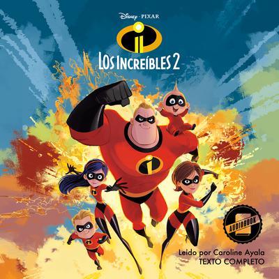 The Incredibles 2 (Spanish Edition): La Novela Audiobook, by Disney Press