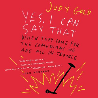 Yes, I Can Say That: When They Come for the Comedians, We Are All in Trouble Audiobook, by