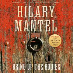 Bring Up The Bodies: A Novel Audiobook, by Hilary Mantel
