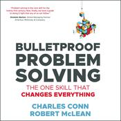 Bulletproof Problem Solving: The One Skill That Changes Everything Audiobook, by Charles Conn