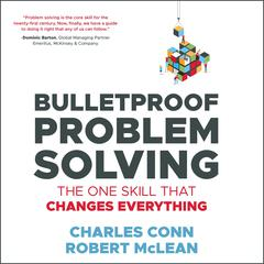 Bulletproof Problem Solving: The One Skill That Changes Everything Audiobook, by Charles Conn, Robert McLean