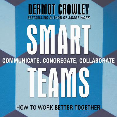 Smart Teams: How to Work Better Together Audiobook, by Dermot Crowley