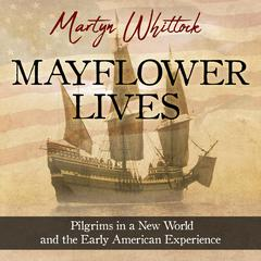 Mayflower Lives: Pilgrims in a New World and the Early American Experience Audiobook, by Martyn Whittock