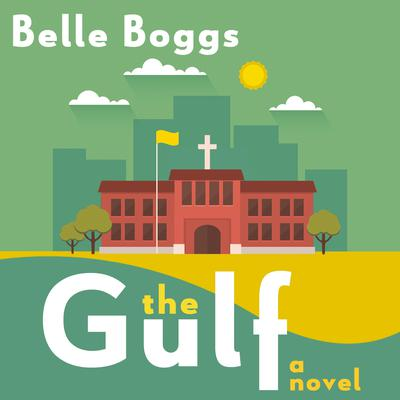 The Gulf: A Novel Audiobook, by Belle Boggs