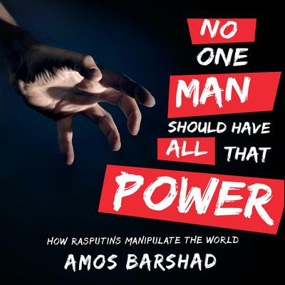 No One Man Should Have All That Power: How Rasputins Manipulate the World Audiobook, by Amos Barshad