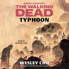Robert Kirkman's The Walking Dead: Typhoon Audiobook, by Wesley Chu