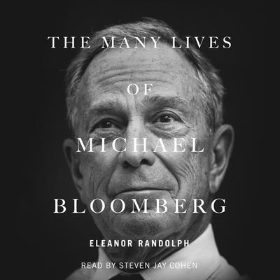 The Many Lives of Michael Bloomberg: Innovation, Money, and Politics Audiobook, by Eleanor Randolph