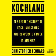 Kochland: The Secret History of Koch Industries and Corporate Power in America Audiobook, by Christopher Leonard