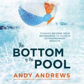 The Bottom of the Pool: Thinking Beyond Your Boundaries to Achieve Extraordinary Results Audiobook, by Andy Andrews