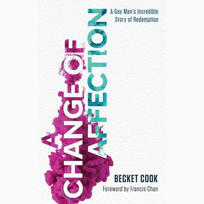 A Change of Affection: A Gay Mans Incredible Story of Redemption Audiobook, by Becket Cook