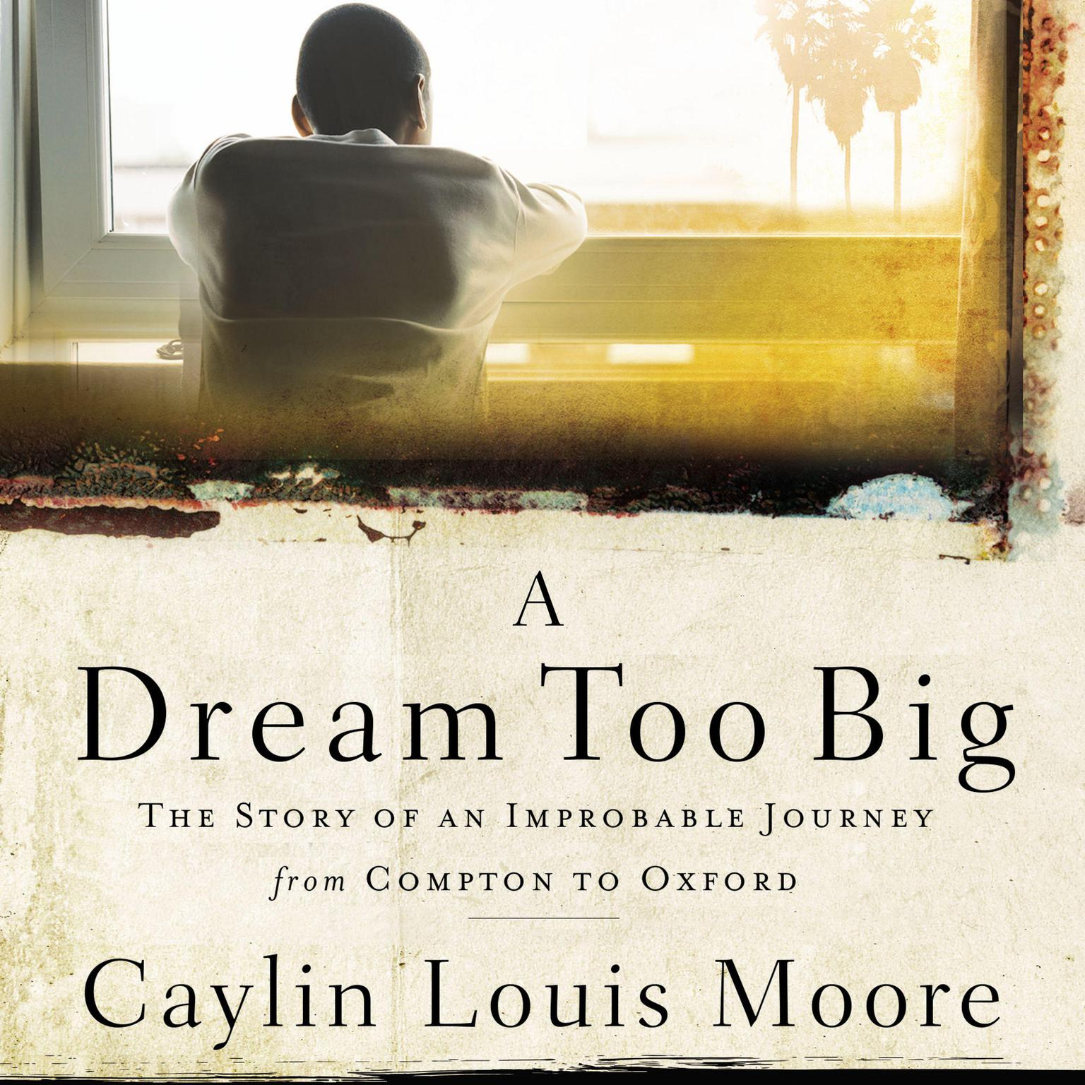 Printable A Dream Too Big: The Story of an Improbable Journey from Compton to Oxford Audiobook Cover Art