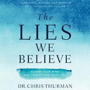 The Lies We Believe: Renew Your Mind and Transform Your Life Audiobook, by Chris Thurman