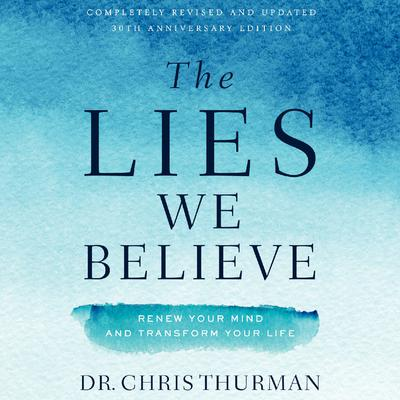 The Lies We Believe: Renew Your Mind and Transform Your Life Audiobook, by