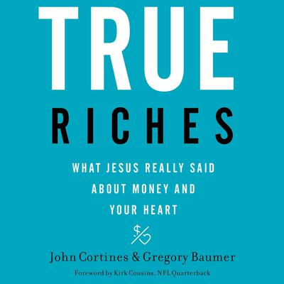 True Riches: What Jesus Really Said About Money and Your Heart Audiobook, by John Cortines