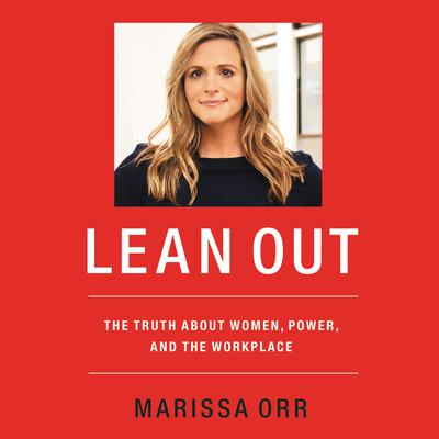Lean Out: The Truth About Women, Power, and the Workplace Audiobook, by Marissa Orr