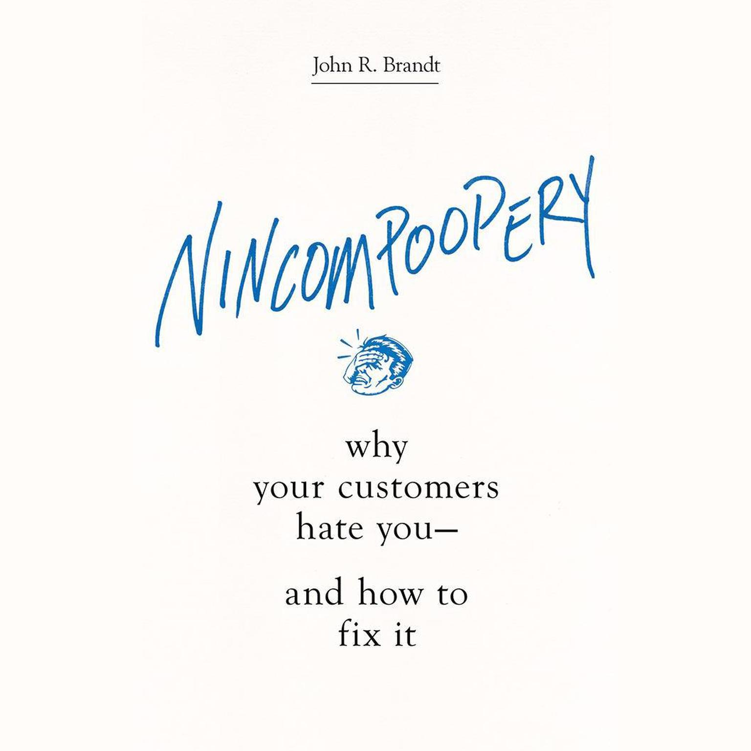 Printable Nincompoopery: Why Your Customers Hate You--and How to Fix It Audiobook Cover Art