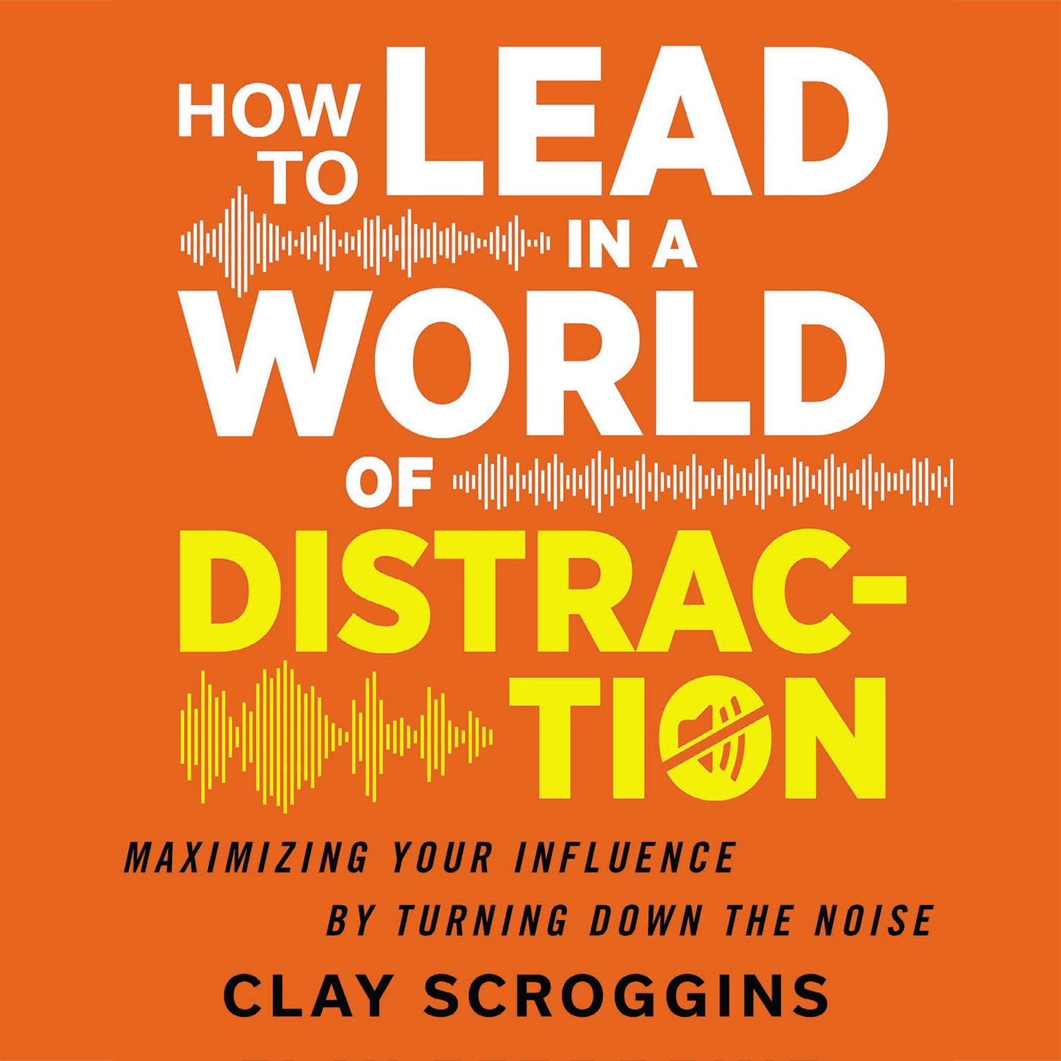 Printable How to Lead in a World of Distraction: Four Simple Habits for Turning Down the Noise Audiobook Cover Art