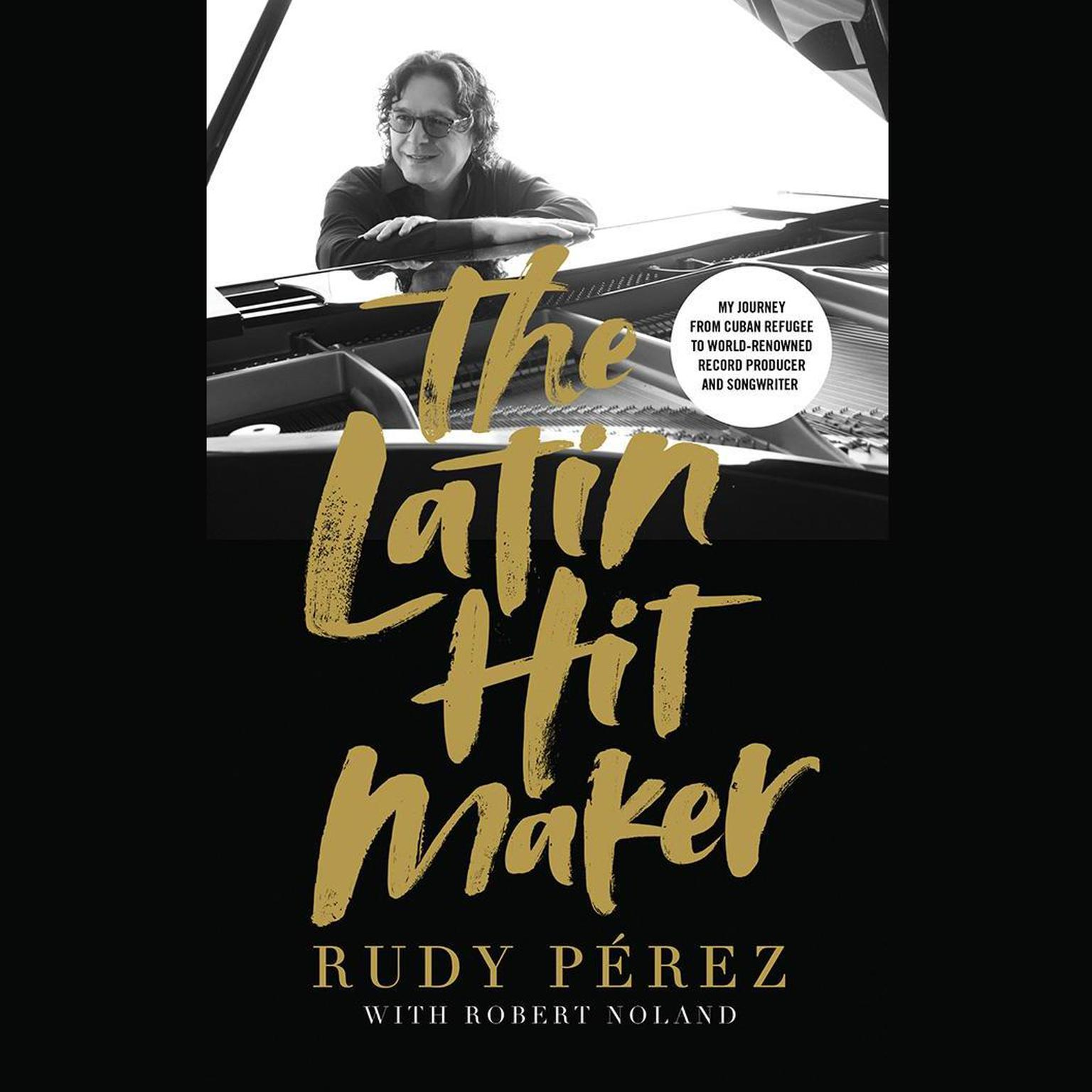Printable The Latin Hit Maker: My Journey from Cuban Refugee to World-Renowned Record Producer and Songwriter Audiobook Cover Art