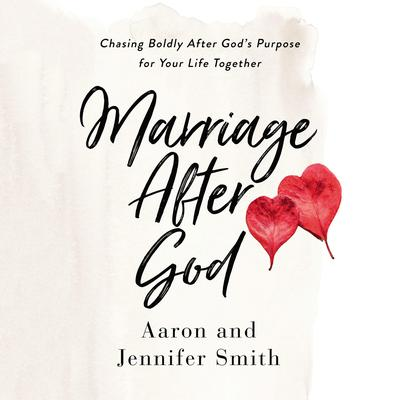 Marriage After God: Chasing Boldly After Gods Purpose for Your Life Together Audiobook, by Aaron Smith