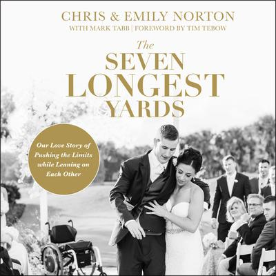 The Seven Longest Yards: Our Love Story of Pushing the Limits while Leaning on Each Other Audiobook, by Chris Norton