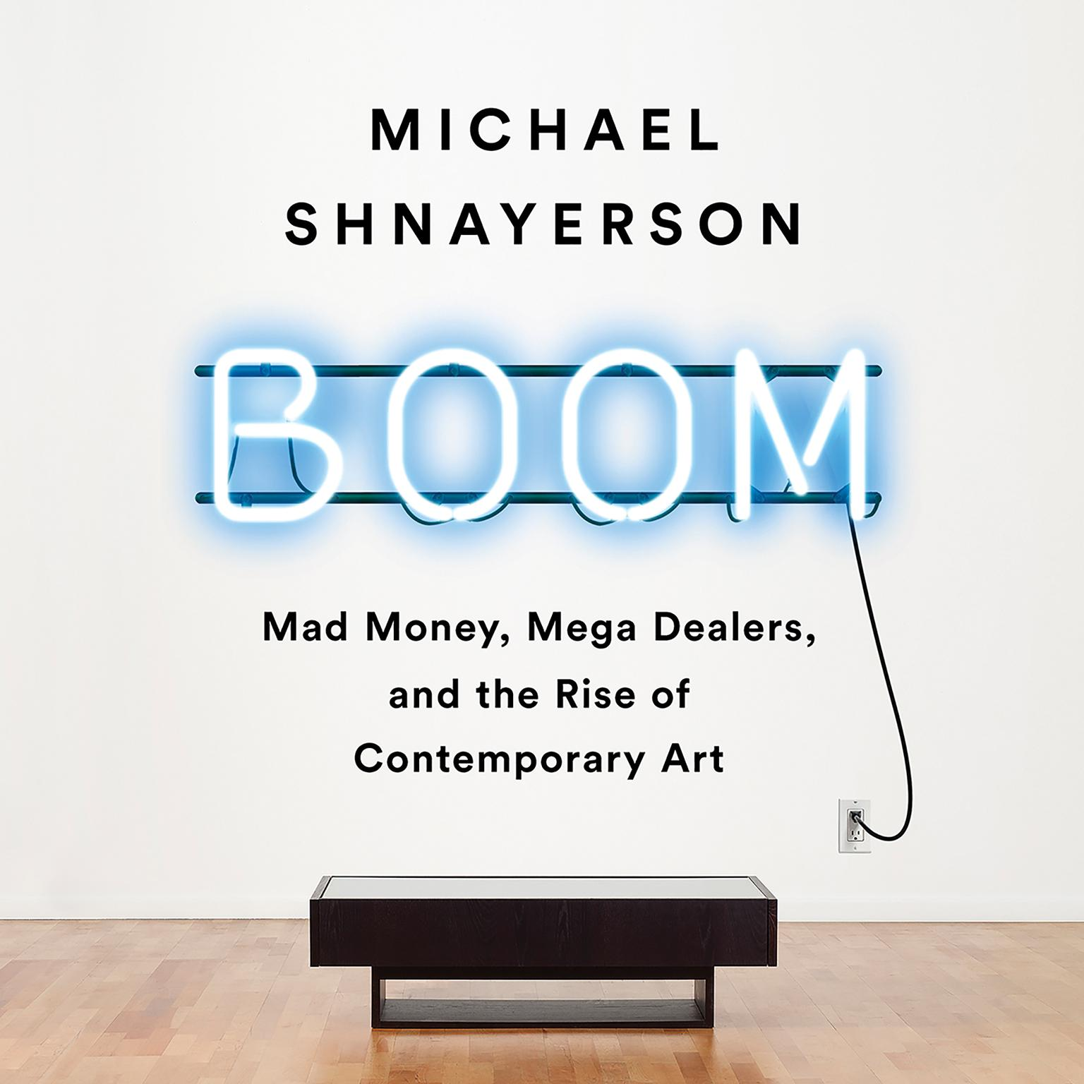 Printable Boom: Mad Money, Mega Dealers, and the Rise of Contemporary Art Audiobook Cover Art