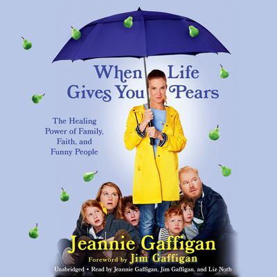 When Life Gives You Pears: The Healing Power of Family, Faith, and Funny People Audiobook, by