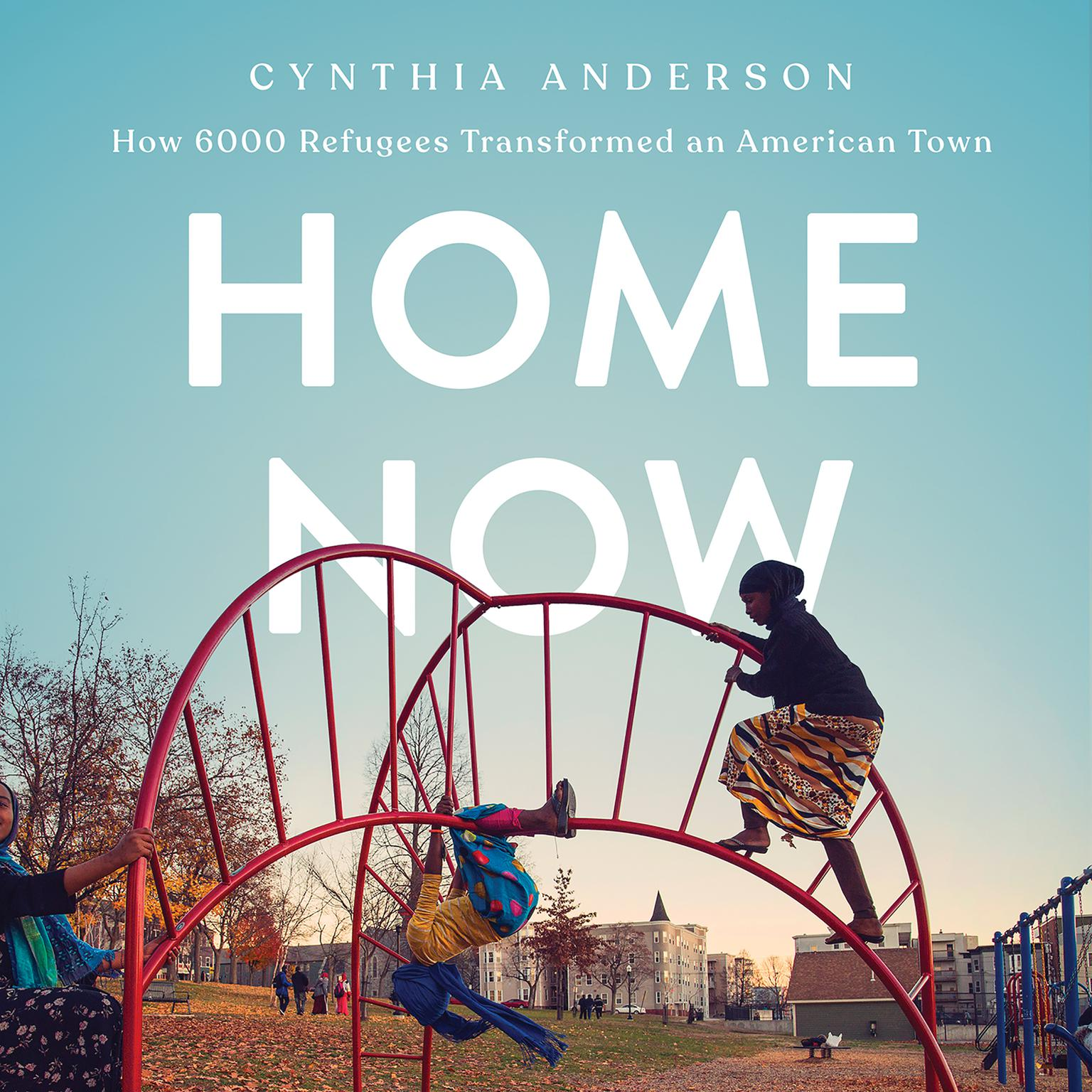 Printable Home Now: How 6000 Refugees Transformed an American Town Audiobook Cover Art