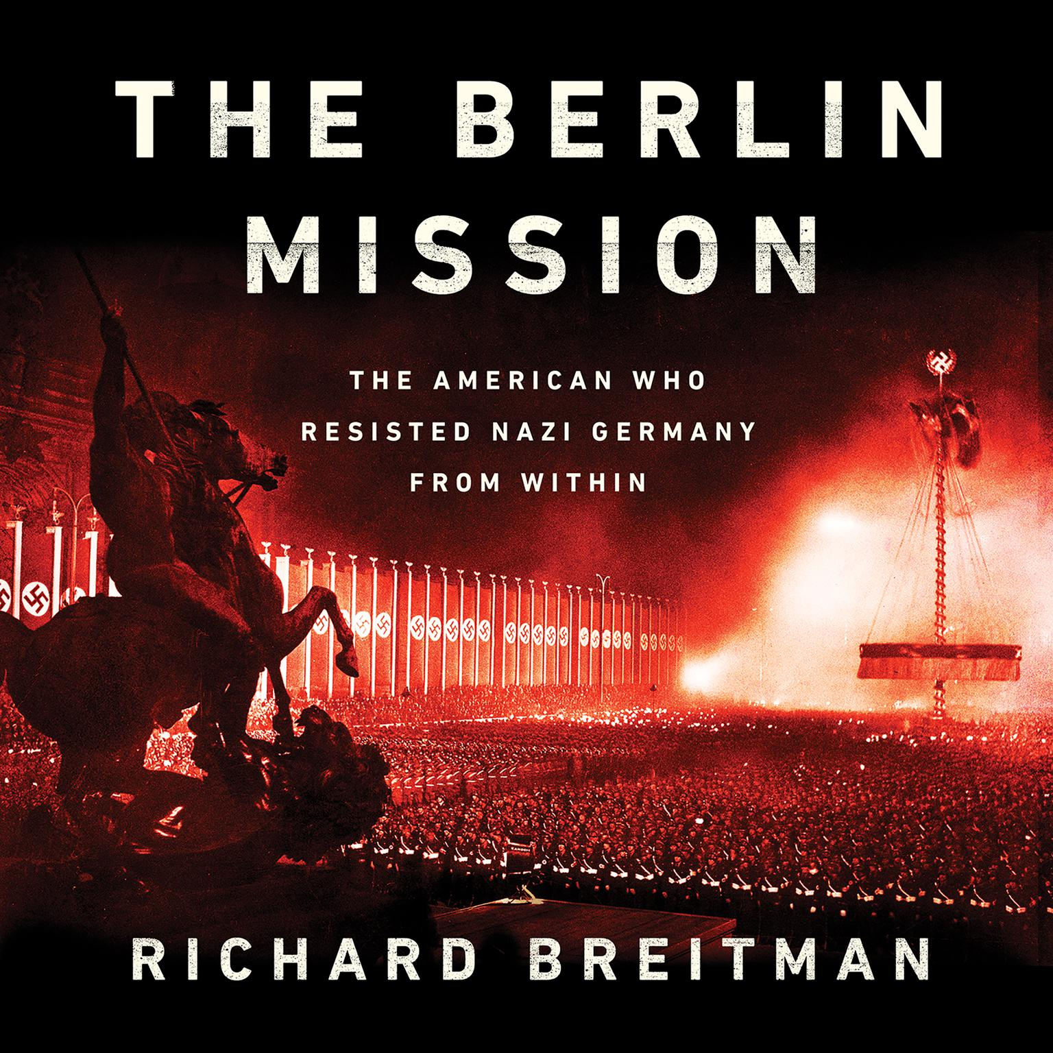 The Berlin Mission: The American Who Resisted Nazi Germany from Within Audiobook, by Richard Breitman