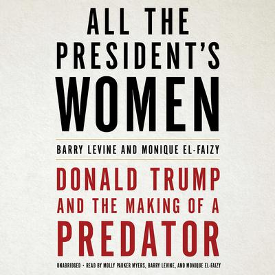 All The Presidents Women: Donald Trump and the Making of a Predator Audiobook, by Barry Levine