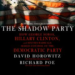 The Shadow Party: How George Soros, Hillary Clinton, And Sixties Radicals Seized Control of the Democratic Party Audiobook, by David Horowitz