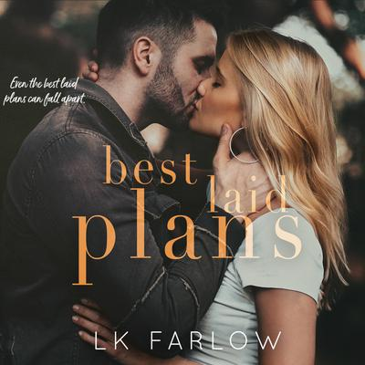 Best Laid Plans: A Brothers Best Friend Standalone Romance Audiobook, by L.K. Farlow