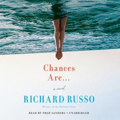 Chances Are …: A Novel Audiobook, by Richard Russo