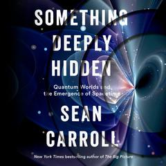 Something Deeply Hidden: Quantum Worlds and the Emergence of Spacetime Audiobook, by Sean Carroll