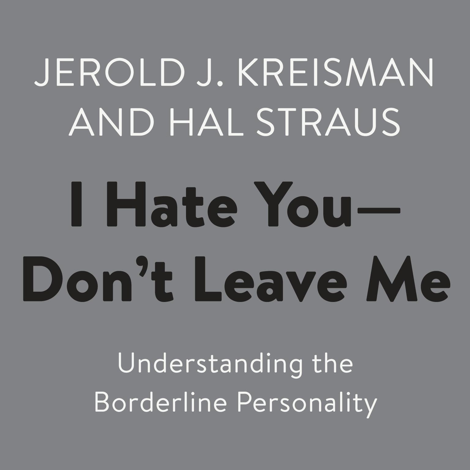 Printable I Hate You—Don't Leave Me: Understanding the Borderline Personality Audiobook Cover Art