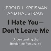 I Hate You--Don't Leave Me: Understanding the Borderline Personality Audiobook, by Hal Straus, Jerold J. Kreisman