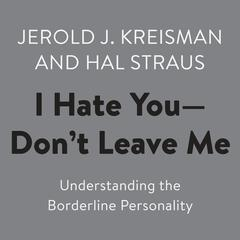 I Hate You--Dont Leave Me: Understanding the Borderline Personality Audiobook, by
