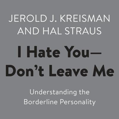 I Hate You--Dont Leave Me: Understanding the Borderline Personality Audiobook, by Jerold J. Kreisman