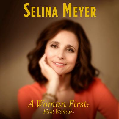 A Woman First: First Woman: A Memoir Audiobook, by Selina Meyer